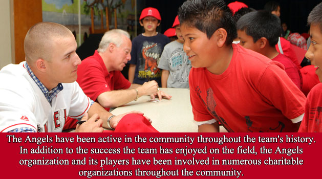 The Angels have been active in the community throughout the team's history. In addition to the success the team has enjoyed on the field, the Angels organization and its players have been involved in numerous charitable organizations throughout the community.