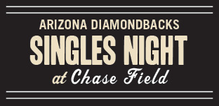 Arizona Diamondbacks Singles Night at Chase Field