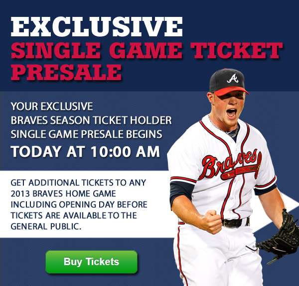 Your exclusive Braves Season Ticket Holder single game presale begins today at 10:00 am. Get additional tickets to any 2013 Braves home game including Opening Day before tickets are available to the general public.