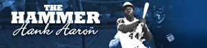 The Hammer: A Tribute to Hank Aaron