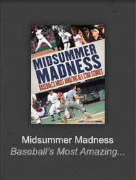 Midsummer Madness: Baseball's Most Amazing All-Star Stories