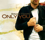 Brady Toops: Only You