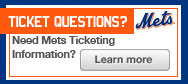 Ticket Questions?  Need Mets Ticketing Information?