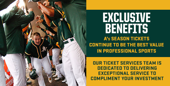 2016 Benefits. A's Season Ticket Holders qualify for the great benefits listed below.* Full Season and Half Season Weekend ticket plan holders qualify for the highest level of benefits.
