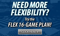 Need more flexiblity? Try the Flex 16-Game Plan