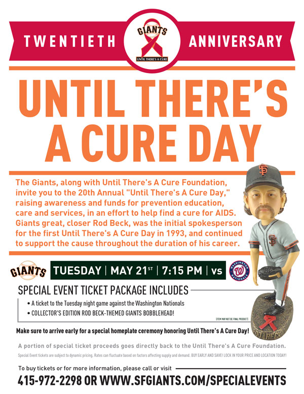 Until There's a Cure Day 20th Anniversary: Honoring Rod Beck  Tuesday, 5/21 vs. WAS 7:15 p.m.   The Giants are proud to announce the 20th Annual