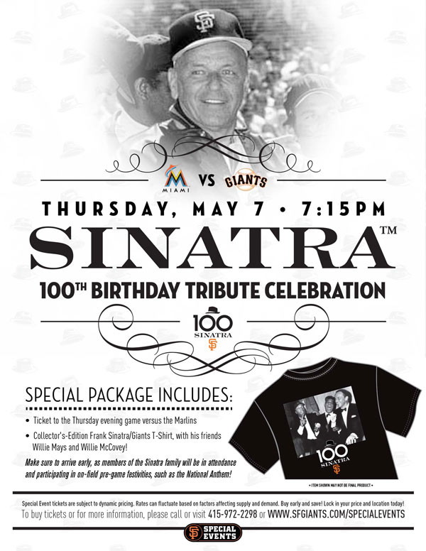 Thursday, 5/7 vs. MIA 7:15 p.m. The year 2015 serves as what would be the 100th birthday for one of the world's most beloved entertainers, Frank Sinatra, and the Giants are honored to invite you to join them in celebrating the