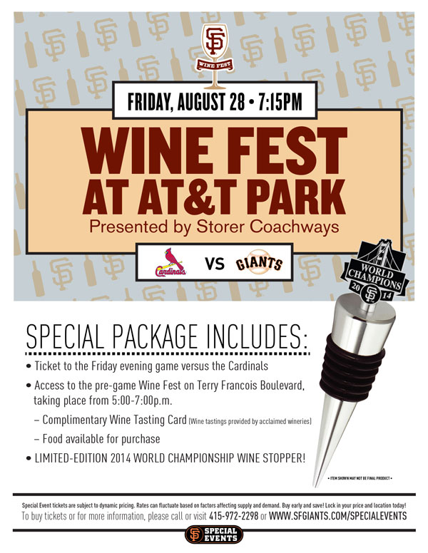 Wine Fest - Presented by LOCA, The Wines of Lodi, California  Friday, 7/24 vs. OAK 7:15 p.m.   Back by popular demand, the Giants are proud to host the annual Wine Fest Presented by LOCA, The Wines of Lodi, California! Whether you're a wine connoisseur, casual wine taster or just a fan looking for a fun pregame activity, this Wine Fest will be a great way to gather with friends, family, co-workers or other Giants fans before the game. Your special event package includes a ticket to the Friday evening interleague game against the cross-town rival Oakland Athletics, access to the pre-game Wine Fest in Seals Plaza from 5:00-7:00 p.m., a complimentary tasting card, and a Wine Fest-themed Giants item! Several wineries from the Lodi region will be on site providing tastings, so make sure to buy your tickets today!  WINE FEST ITEM REDEMPTION LOCATION: SEALS PLAZA FROM 5-7 p.m. OR VIEW RESERVE 334 UNTIL THE END OF THE 5TH INNING