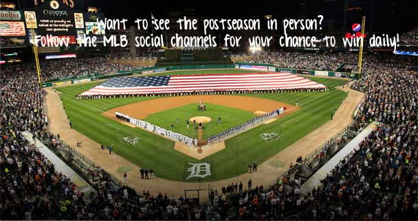 Want to see the postseason in person? Follow the MLB social channels for your chance to win daily!