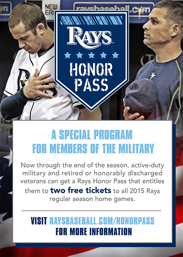 Rays Honor Pass.  A special program for members of the military.  Visit rasybaseball.com/honorpass for more information.